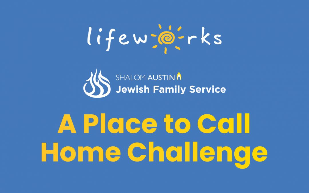 Shalom Austin + LifeWorks A Place to Call Home Challenge